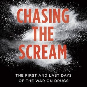 Chasing-the-Scream-The-First-and-Last-Days-of-the-War-on-Drugs-0